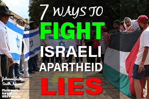 7 Ways to fight Israeli Apartheid Lies