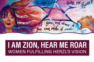 I Am Zion, Hear Me Roar: Women Fulfilling Herzl's Vision