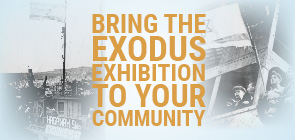 Bring the Exodus Exhibition and Memorial Project to your Community