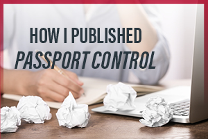 "How I Published ""Passport Control"""