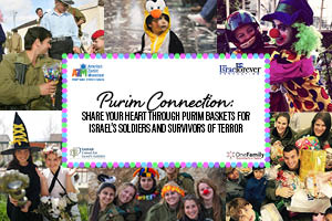 PURIM CONNECTION: Share your heart through Purim baskets for Israel's soldiers and survivors of terror