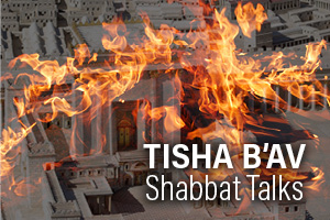 Shabbat Talks - Tisha B'Av
