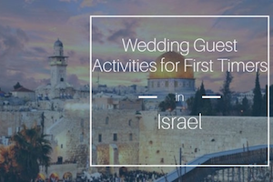 Wedding Guest Activities for First Timers in Israel