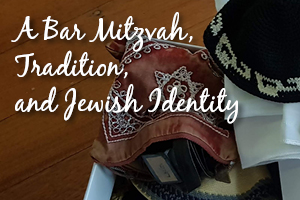 A Bar Mitzvah, Tradition and Jewish Identity