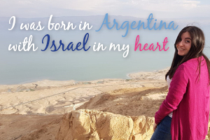 I was born in Argentina with Israel in my heart
