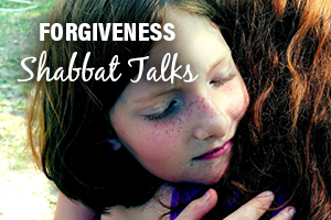 Shabbat Talks - Forgiveness