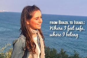 From Brazil to Israel - Where I Feel Safe, Where I Belong