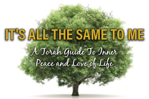 It's All The Same To Me: A Torah Guide To Inner Peace and Love of Life by Moshe Gersht