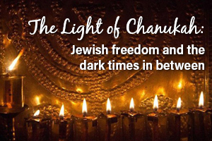 The Light of Chanukah: Jewish Freedom and the Dark Times in Between