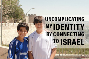 Uncomplicating My Identity by Connecting to Israel
