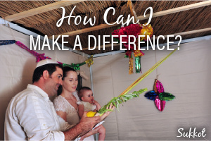 Sukkot: Make a Difference