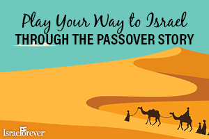 PLAY YOUR WAY TO ISRAEL THROUGH THE PASSOVER STORY