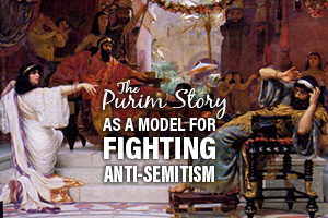 The Purim Story as a Model for Fighting anti-Semitism
