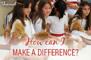 Shavuot: Make A Difference