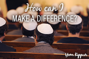 Yom Kippur: Make A Difference