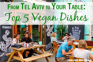 From Tel Aviv to Your Table: Top 5 Israel-inspired Vegan Dishes