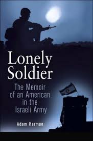 """Lonely Soldier: The Memoir Of An American In The Israeli Army"""