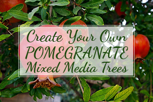 Create Your Own Pomegranate Mixed Media Trees