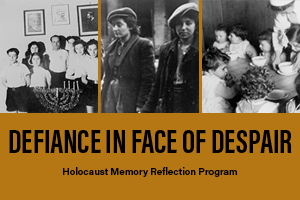 Defiance in Face of Despair - Holocaust Reflection Program