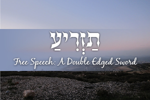 Free Speech: A Double-Edged Sword - Parashat Tazria