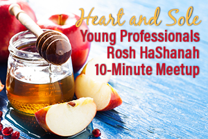 Heart and Sole: Rosh Hashanah Young Professionals 10 minute Meetup for Making a Difference