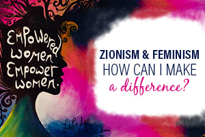 Zionism & Feminism: Make a Difference