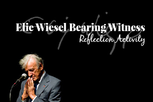 Elie Wiesel Bearing Witness Reflection Activity
