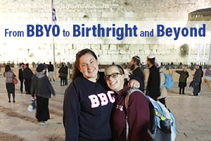 FROM BBYO to BIRTHRIGHT & BEYOND