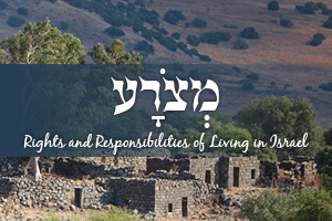 Rights and Responsibilities of Living in Israel - Parashat Metzora